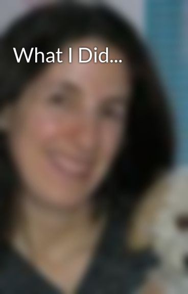 What I Did... by marielamba
