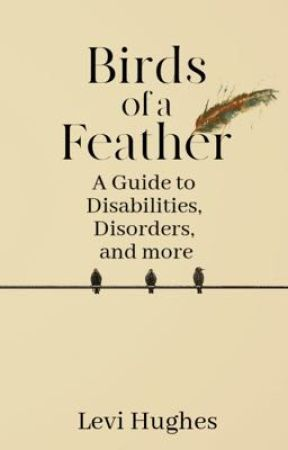Birds of a Feather: A Guide to Disabilities, Disorders, and more by Shoemaker-Levy9