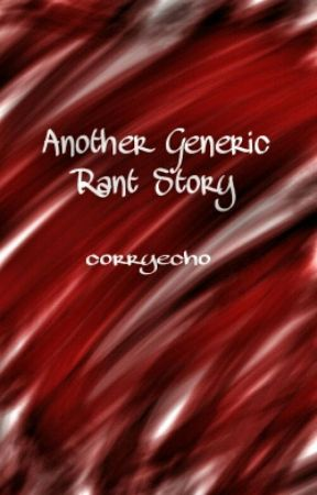A Generic Rant Story by corrywhite