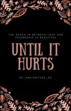 until it hurts by xx_anklebiters_xx
