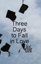 Three Days to Fall in Love by foreverlark