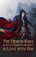 The Demon King Always Thinks I'm Secretly in Love with Him by Buckets05