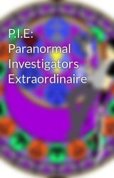 P.I.E: Paranormal Investigators Extraordinaire by Grimdark13
