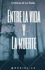 ENTRE LA VIDA Y LA MUERTE by nuriri_lu