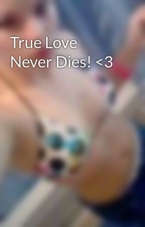 True Love Never Dies! <3 by countrygirlswag