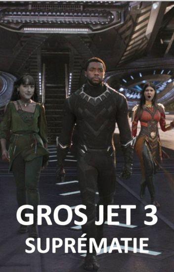 Gros Jet III - Suprématie [TERMINÉ]