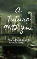 A FUTURE WITH YOU by JustLikeWriting777