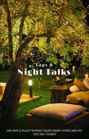 Tags & Night Talks by glowblossom