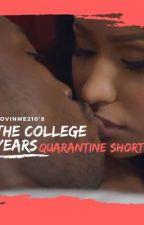 The College Years (Omeeka): Quarantine Shorts by Lovinme210