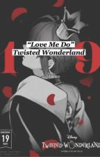Love Me Do (Twisted Wonderland one shots ) by caramelcabbage