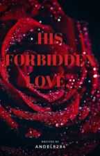 His Forbidden Love  by Andele284