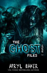 The Ghost Files V2 by AprylBaker7