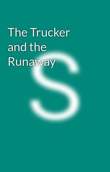 The Trucker and the Runaway