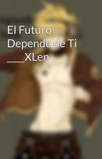 El Futuro Depende de Ti ____XLen by LenNekoKagamineNya