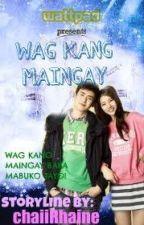 WAG KANG MAINGAY!! by chaiiRhaine