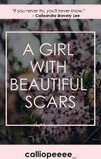 A Girl With Beautiful Scars  by yourstoryteller23