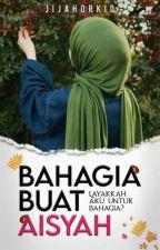 Bahagia Buat Aisyah by jijahorkid