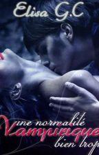 Une normalité bien trop vampirique ~ Tome 5 : Pouvoirs aux creux des mains by Elisafun
