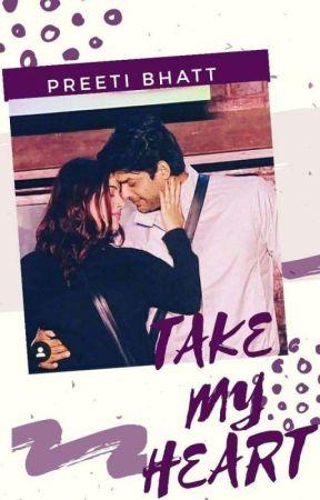 TAKE MY HEART : Sidnaaz (COMPLETED) by preetibhatt14