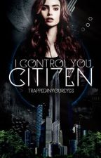 I Control You, Citizen by poisoned_pen