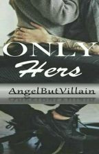 Only Hers by AngelButVillain