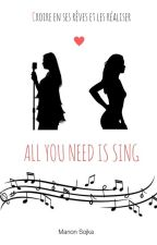 All you need is sing by ManonSjkAuteur1