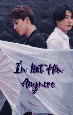 I'm Not Him Anymore [Jikook] by Ggukie_Tokki