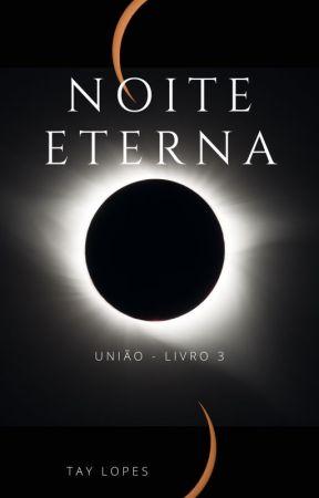 Noite Eterna (União - Livro3) by tayclopes