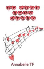 My Love Song Story by AnnabelleTF