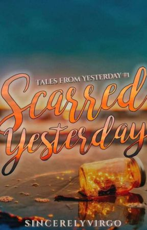 Scarred Yesterday (Tales from Yesterday #1) by sincerelyvirgo