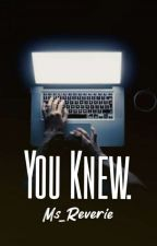 You Knew. by Ms_Reverie