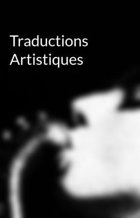 Traductions Artistiques by xenolune