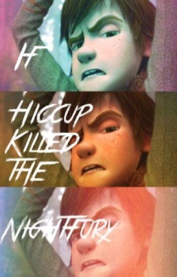 If Hiccup Killed The Nightfury (HTTYD FanFic) - The Fandom Corner