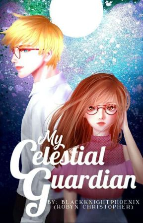 MY CELESTIAL GUARDIAN by BlackKnightPhoenix