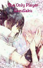♡ The Only Player SasuSaku ♡ by kakasakuz