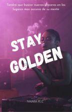 STAY GOLDEN by NaiaraRuz
