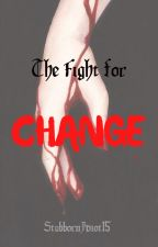 The Fight for Change by stubbornidiot15