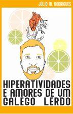 HIPERATIVIDADES E AMORES DE UM GALEGO LERDO by OJulio