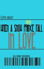 When A Snow Prince Fall In Love [Complete] by SuperAbnay
