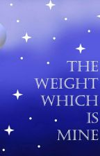 The Weight which is Mine  by thefabulousfatty