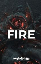 Fire (COMPLETED) by MagicalStuffs