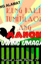 Ang Alamat Kung Bakit Tumitilaok Ang Manok Tuwing Umaga by PercivalBuncab