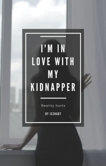 I'm In Love With My Kidnapper