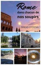 Rome, dans chacun de nos soupirs... by sineadsterenn74