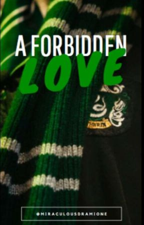 A Forbidden Love ( A Draco Malfoy Fanfic) by MiraculousDramione