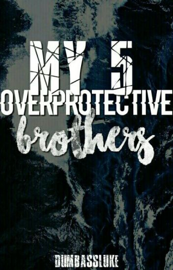 My 5 Over Protective Brothers