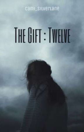 The Gift : Twelve  by cami_silverlane