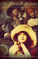 Pirates of the Caribbean:The Spanish Prisoner (Book 2 King's Messenger Series) by ShahbanouSheherazade