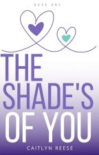 The Shade's Of You. | ✓  by iamcaitlynreese
