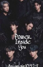 POWER INSIDE YOU {BTS X READER} BTS AU  by asiangirl0329